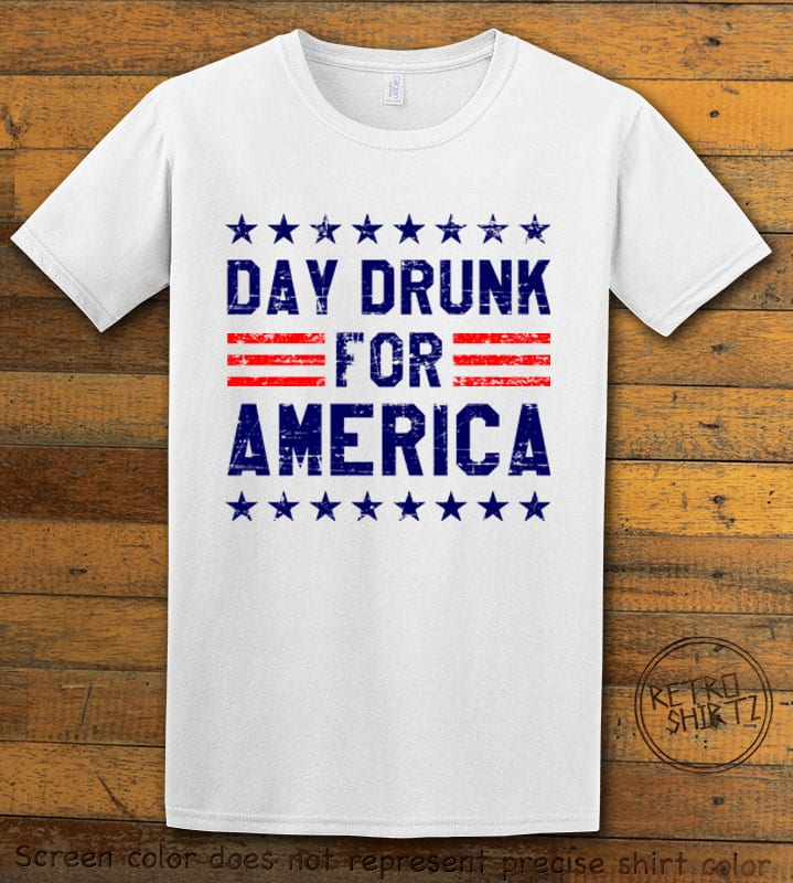 Day Drunk For America Graphic T-Shirt - white shirt design