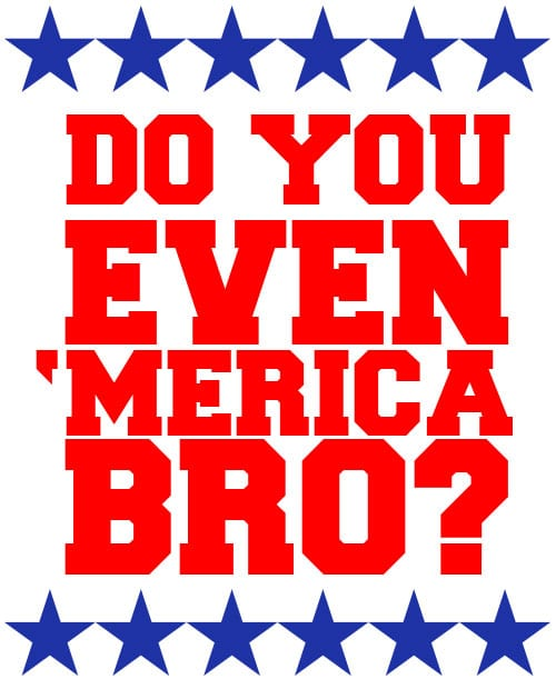 Do You Even 'Merica Bro? Graphic T-Shirt main vector design