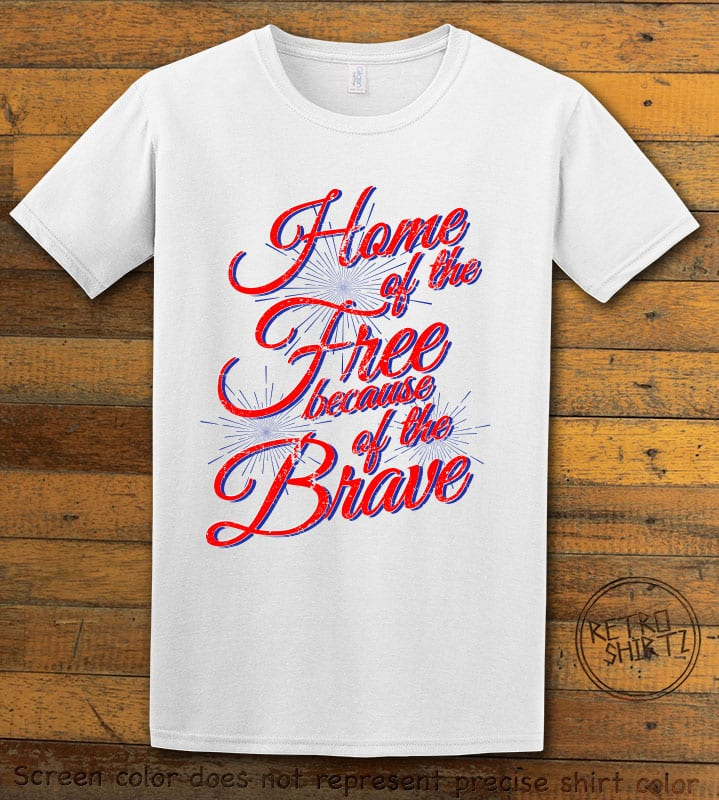 Home Of The Free Because Of The Brave Graphic T-Shirt - white shirt design