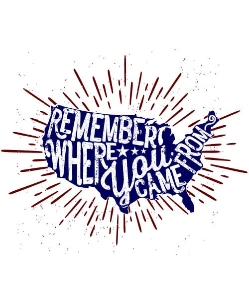 Remember Where You Came From Graphic T-Shirt main vector design
