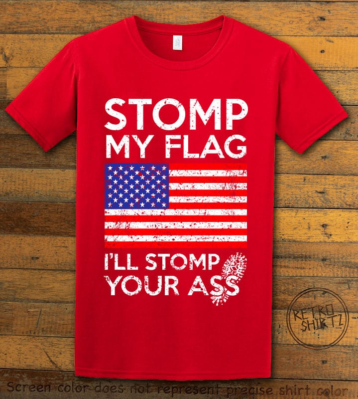 Stomp My Flag I'll Stomp Your Ass Graphic T-Shirt - red shirt design