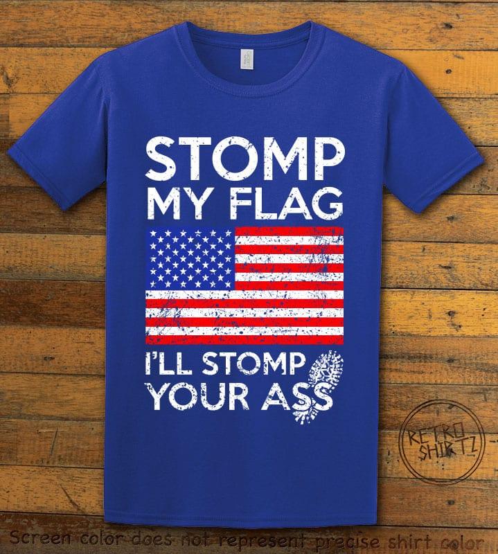 Stomp My Flag I'll Stomp Your Ass Graphic T-Shirt - royal shirt design