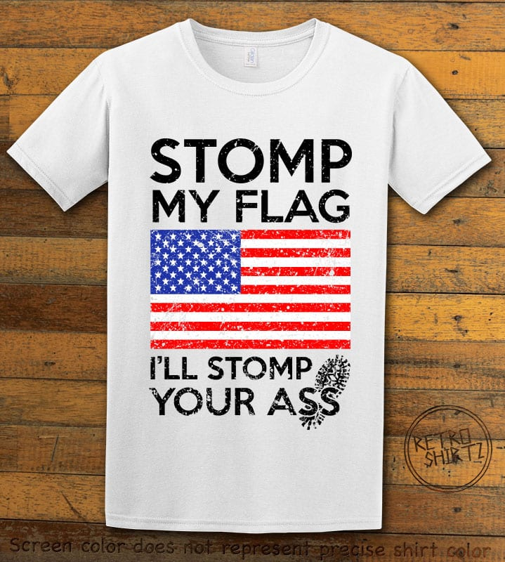 Stomp My Flag I'll Stomp Your Ass Graphic T-Shirt - white shirt design