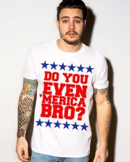 Do You Even 'Merica Bro? Graphic T-Shirt - white shirt design on a model