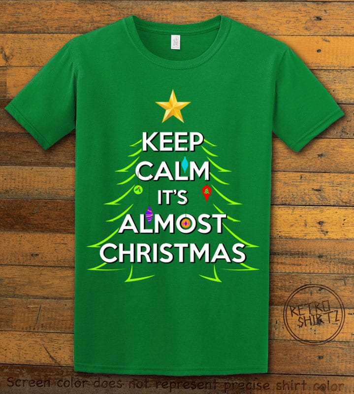 Keep Calm It's Almost Christmas Graphic T-Shirt - green shirt design