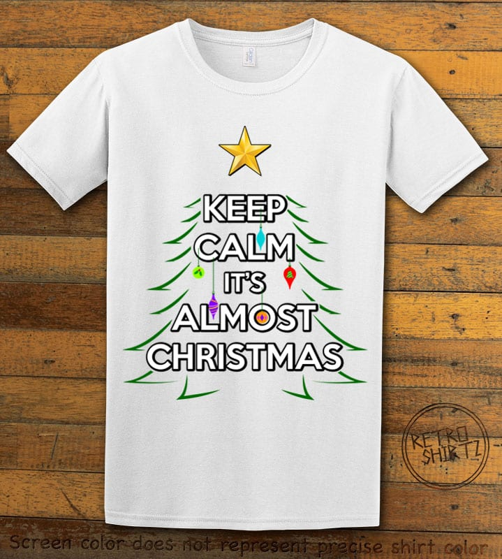 Keep Calm It's Almost Christmas Graphic T-Shirt - white shirt design