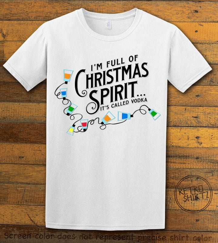 I'm full of Christmas spirit it's called vodka Graphic T-Shirt - white shirt design