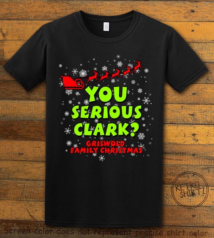 You Serious Clark? Graphic T-Shirt - black shirt design