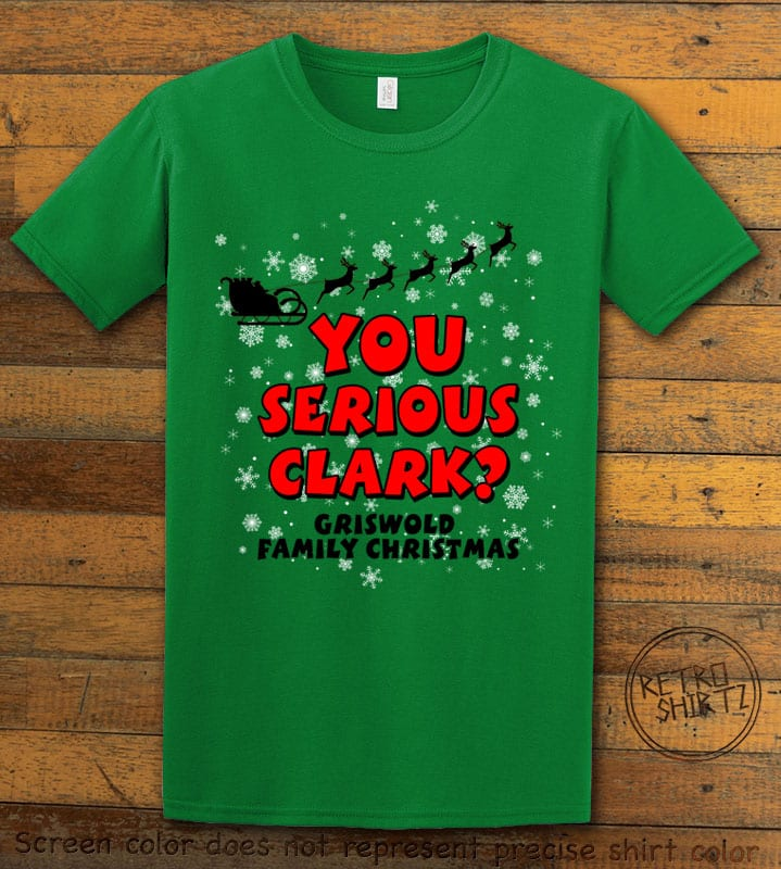 You Serious Clark? Graphic T-Shirt - green shirt design