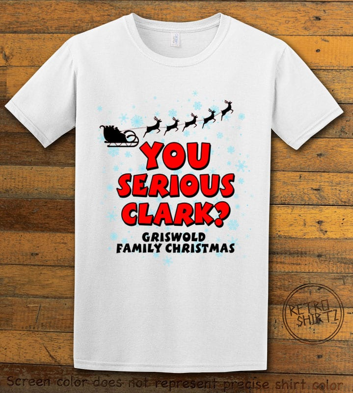 You Serious Clark? Graphic T-Shirt - white shirt design