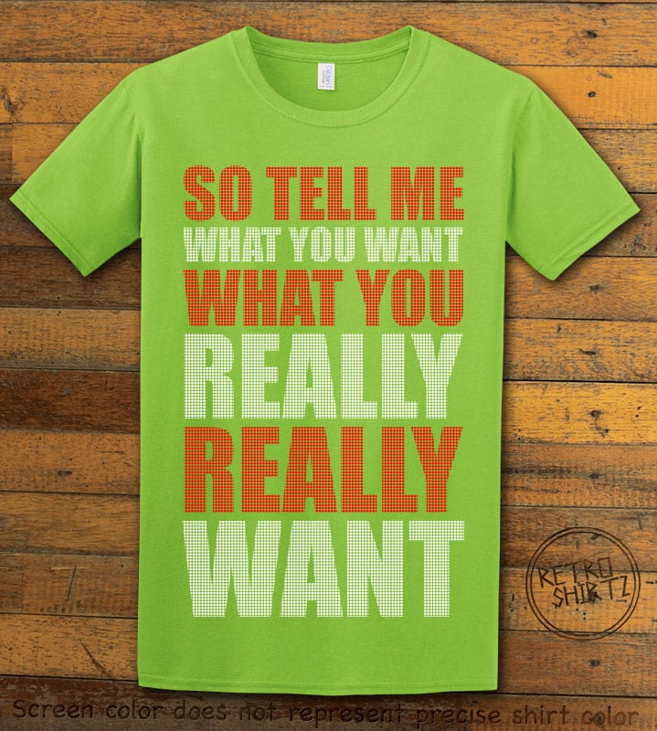 So Tell Me Want You What You Really Really Want Graphic T-Shirt - lime shirt design