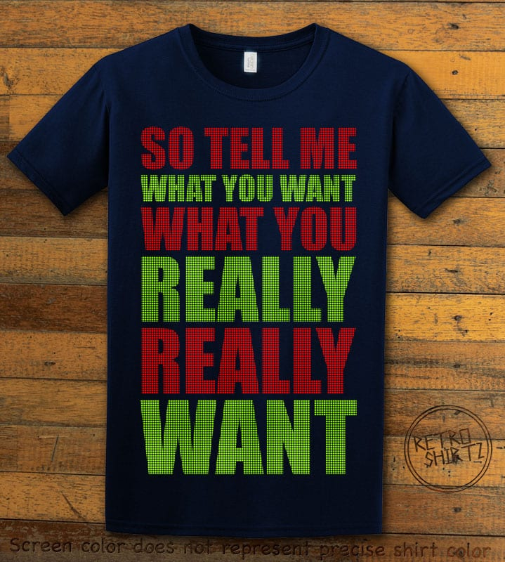 So Tell Me Want You What You Really Really Want Graphic T-Shirt - navy shirt design