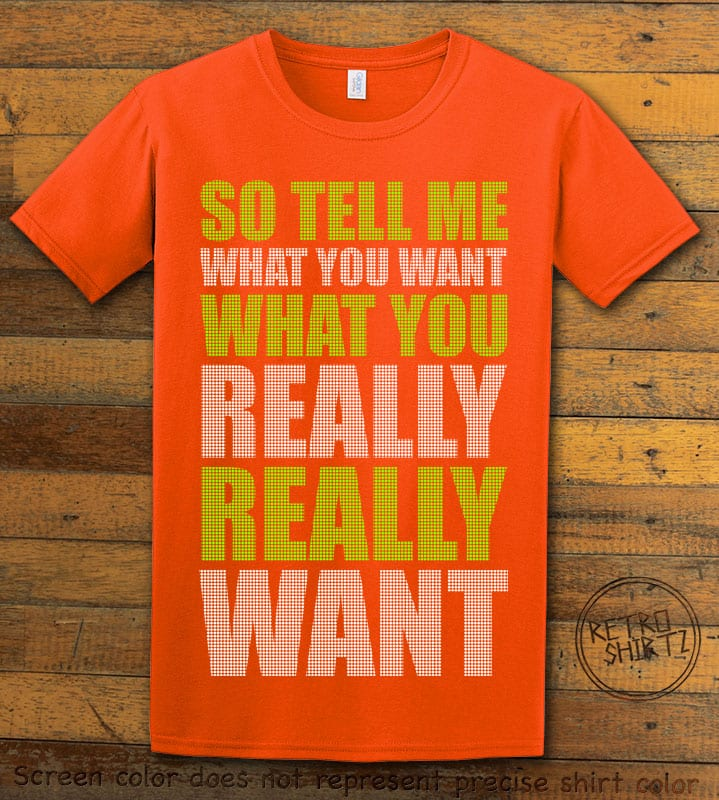 So Tell Me Want You What You Really Really Want Graphic T-Shirt - orange shirt design