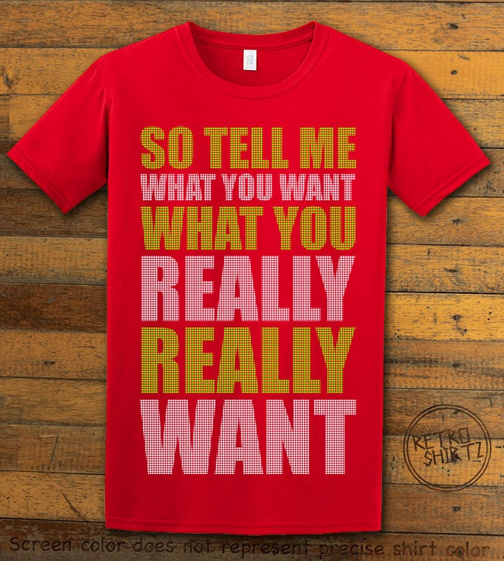 So Tell Me Want You What You Really Really Want Graphic T-Shirt - red shirt design