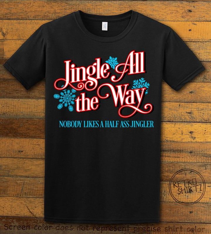 Jingle All The Way Nobody Likes A Half Ass Jingler Graphic T-Shirt - black shirt design