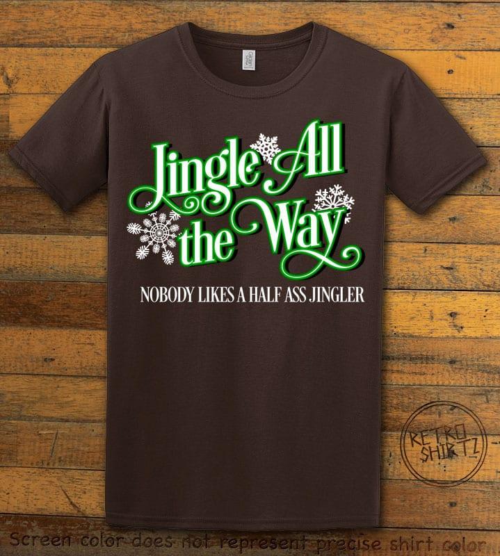 Jingle All The Way Nobody Likes A Half Ass Jingler Graphic T-Shirt - brown shirt design