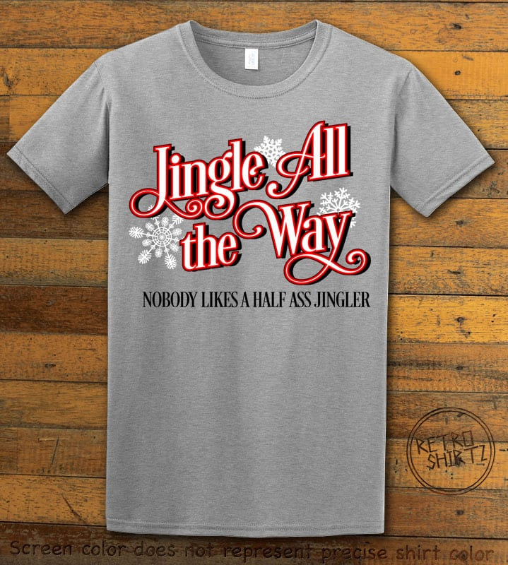 Jingle All The Way Nobody Likes A Half Ass Jingler Graphic T-Shirt - grey shirt design