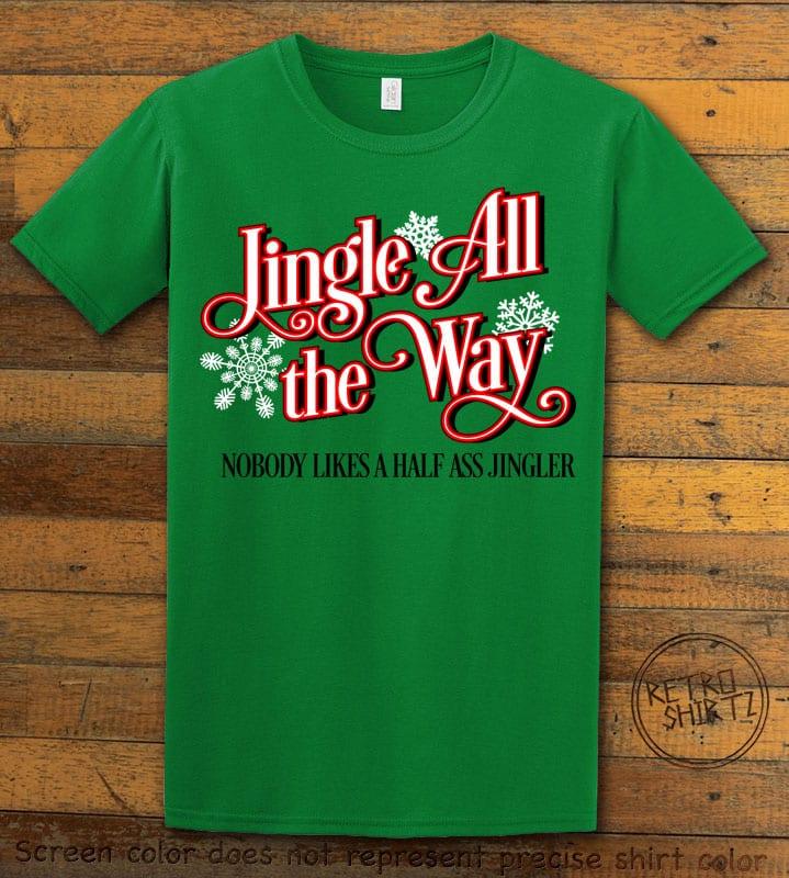 Jingle All The Way Nobody Likes A Half Ass Jingler Graphic T-Shirt - green shirt design