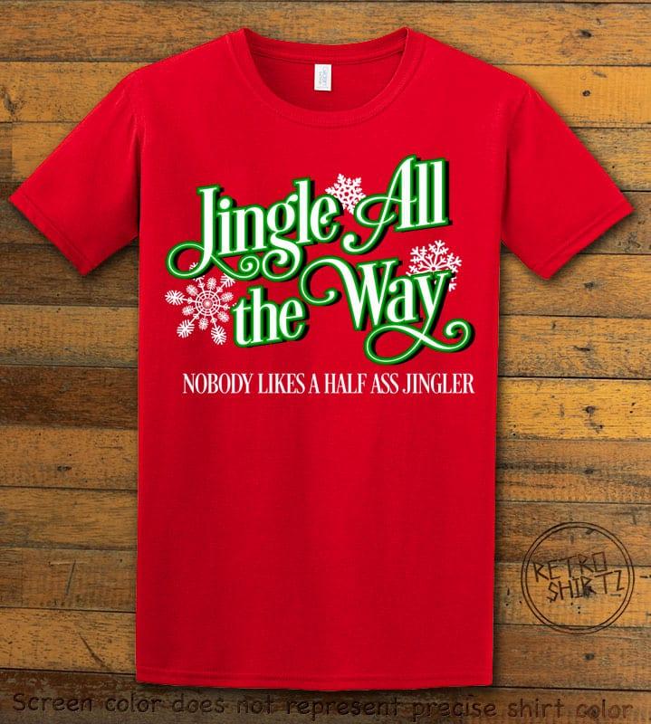 Jingle All The Way Nobody Likes A Half Ass Jingler Graphic T-Shirt - red shirt design