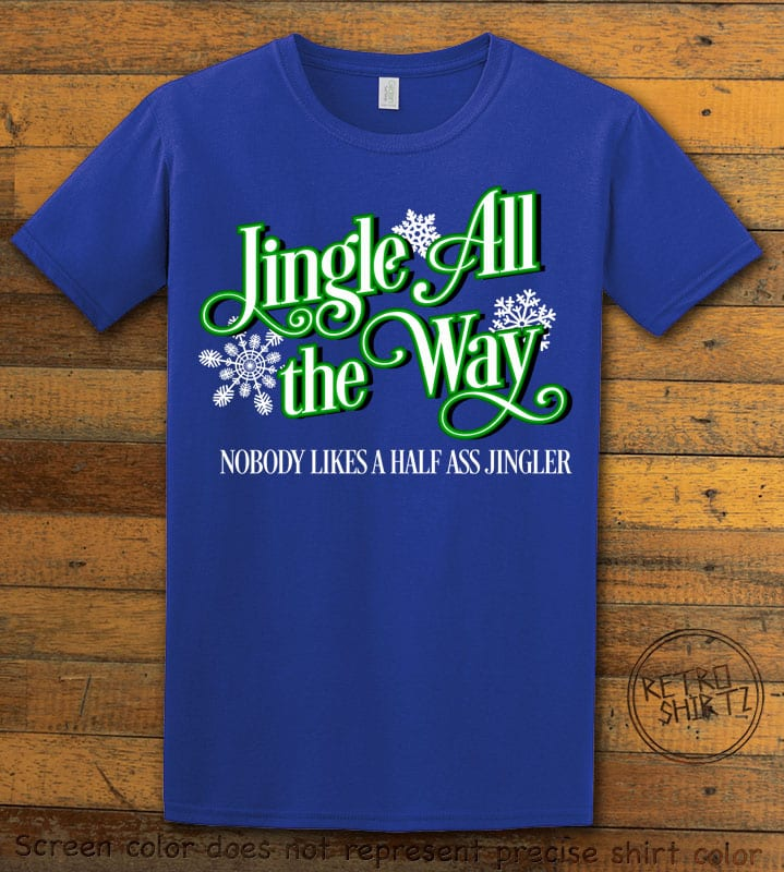 Jingle All The Way Nobody Likes A Half Ass Jingler Graphic T-Shirt - royal shirt design