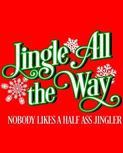 Jingle All The Way Nobody Likes A Half Ass Jingler Graphic T-Shirt main vector design
