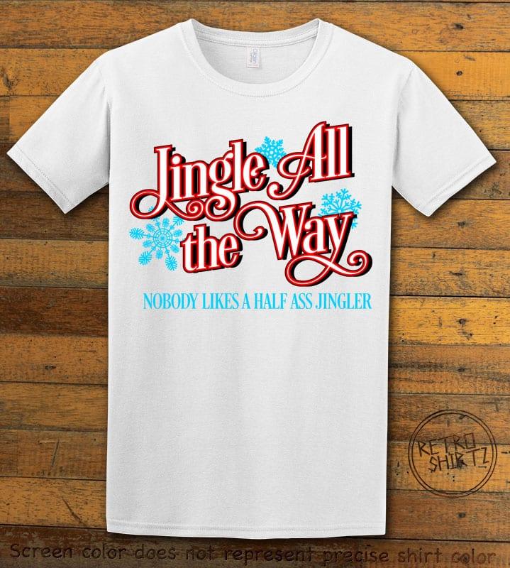 Jingle All The Way Nobody Likes A Half Ass Jingler Graphic T-Shirt - white shirt design