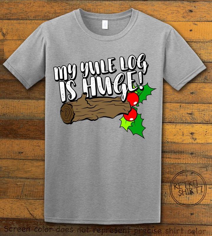 My Yule Log is Huge Graphic T-Shirt - grey shirt design