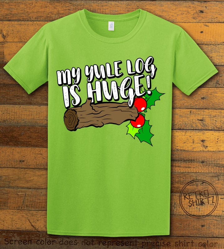 My Yule Log is Huge Graphic T-Shirt - lime shirt design