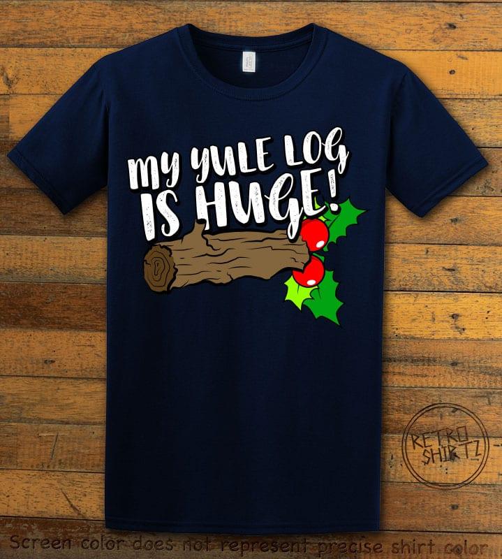 My Yule Log is Huge Graphic T-Shirt - navy shirt design