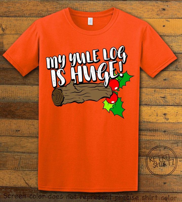 My Yule Log is Huge Graphic T-Shirt - orange shirt design