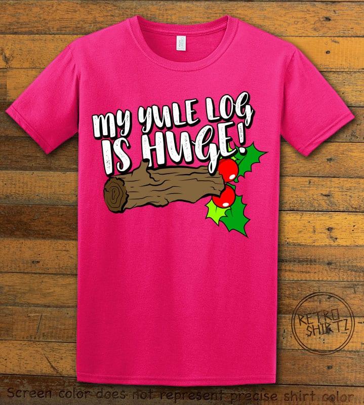 My Yule Log is Huge Graphic T-Shirt - pink shirt design