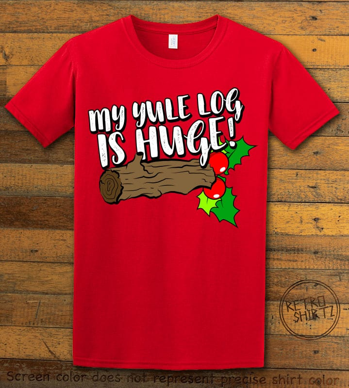 My Yule Log is Huge Graphic T-Shirt - red shirt design