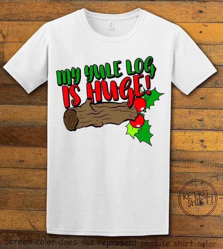 My Yule Log is Huge Graphic T-Shirt - white shirt design