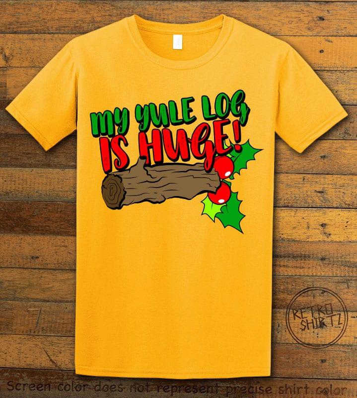 My Yule Log is Huge Graphic T-Shirt - yellow shirt design