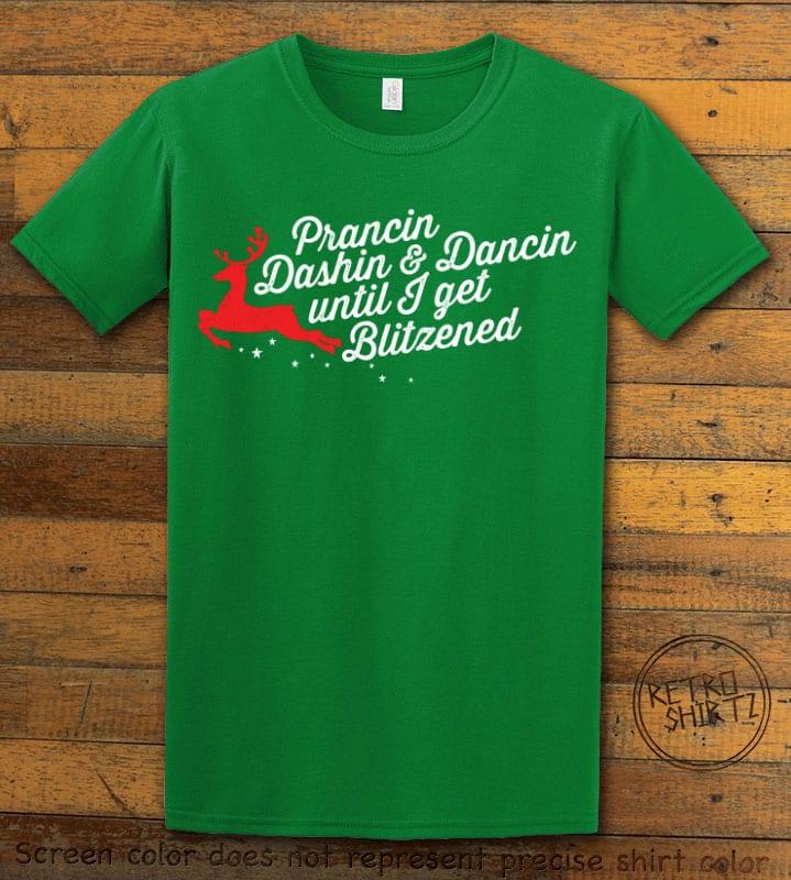 Prancin Dashin & Dancin Until I Get Blitzened Graphic T-Shirt - green shirt design