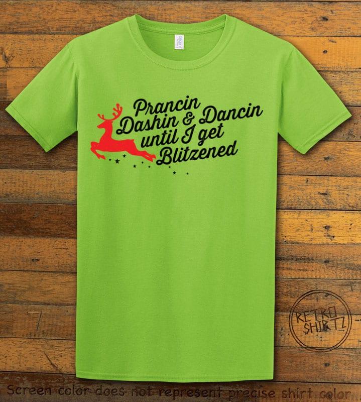 Prancin Dashin & Dancin Until I Get Blitzened Graphic T-Shirt - lime shirt design