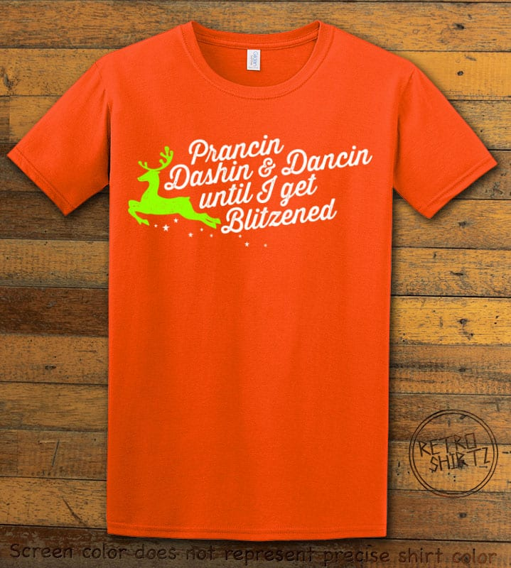 Prancin Dashin & Dancin Until I Get Blitzened Graphic T-Shirt - orange shirt design