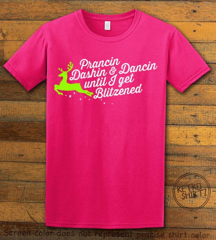 Prancin Dashin & Dancin Until I Get Blitzened Graphic T-Shirt - pink shirt design