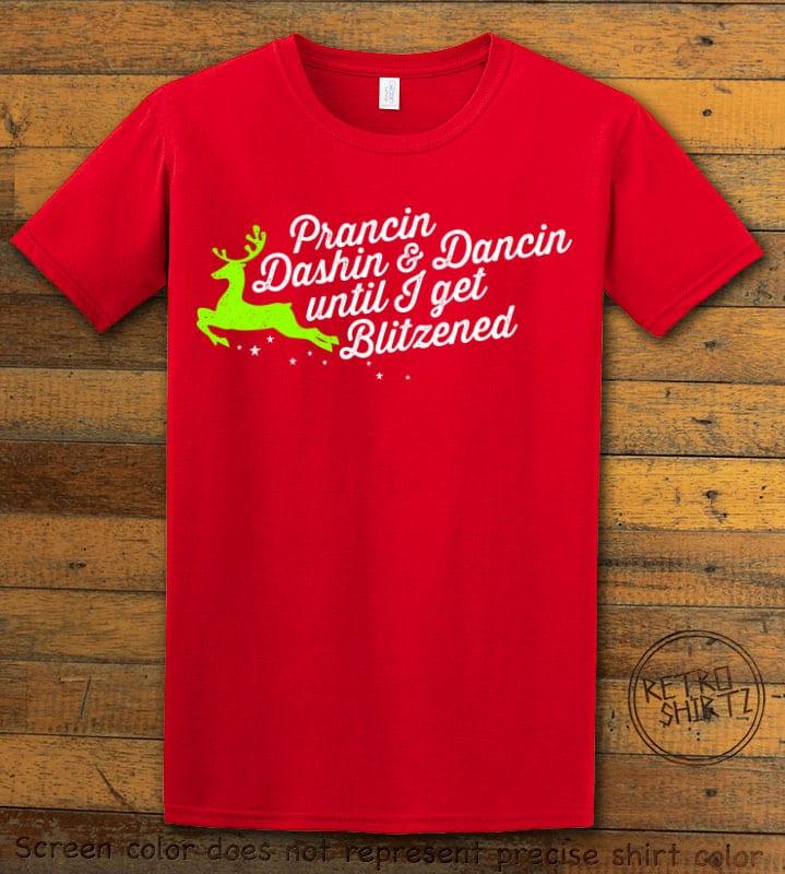 Prancin Dashin & Dancin Until I Get Blitzened Graphic T-Shirt - red shirt design