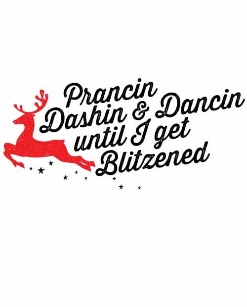 Prancin Dashin & Dancin Until I Get Blitzened Graphic T-Shirt main vector design
