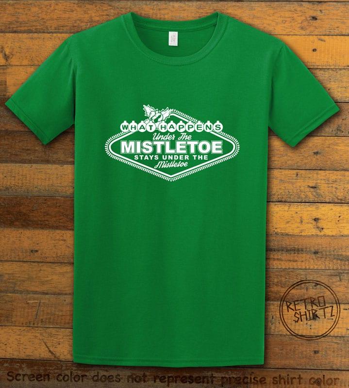 What Happens Under The Mistletoe Stays Under The Mistletoe Graphic T-Shirt - green shirt design