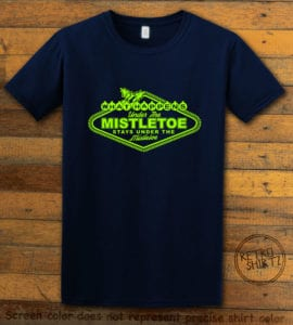 What Happens Under The Mistletoe Stays Under The Mistletoe Graphic T-Shirt - navy shirt design