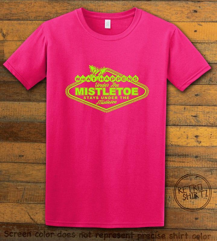 What Happens Under The Mistletoe Stays Under The Mistletoe Graphic T-Shirt - pink shirt design