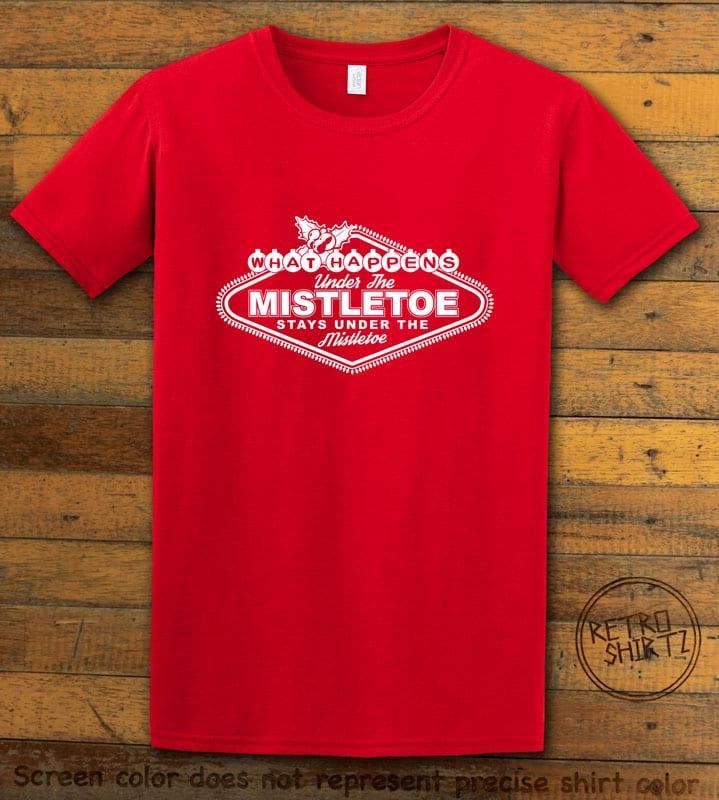 What Happens Under The Mistletoe Stays Under The Mistletoe Graphic T-Shirt - red shirt design