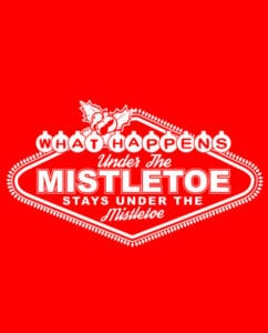 What Happens Under The Mistletoe Stays Under The Mistletoe Graphic T-Shirt - main vector design