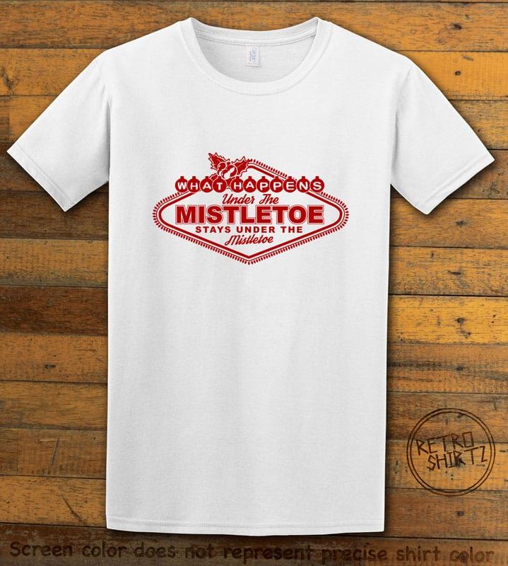 What Happens Under The Mistletoe Stays Under The Mistletoe Graphic T-Shirt - white shirt design