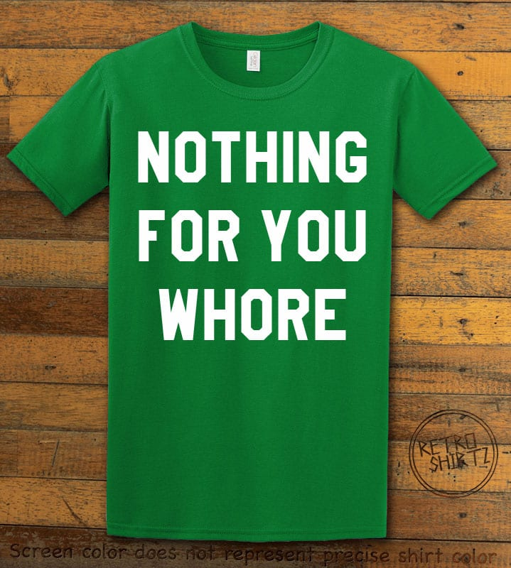 Nothing For You Whore Graphic T-Shirt - green shirt design