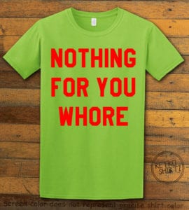 Nothing For You Whore Graphic T-Shirt - lime shirt design