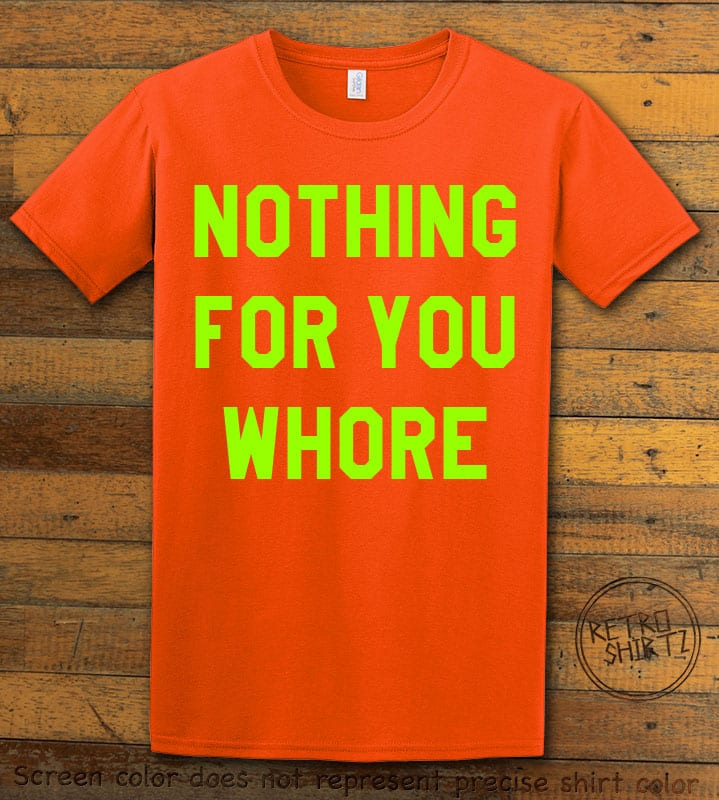 Nothing For You Whore Graphic T-Shirt - orange shirt design