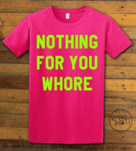 Nothing For You Whore Graphic T-Shirt - pink shirt design